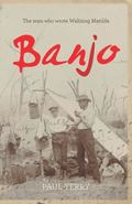 Banjo : The Story of the Man Who Wrote Waltzing Matilda
