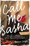 Call Me Sasha : Secret Confessions of an Australian Callgirl