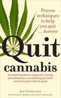 Quit Cannabis : An Expert's Guide to Coping with Cravings and Withdrawal, Unscrambling Your ...