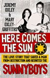 Here Comes the Sun: The Love Story That Saved a Man from Destruction and Reunited the Sunnyboys