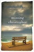 Missing Christopher : A Mother's Story of Tragedy, Grief and Love