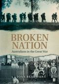 Broken Nation : Australians in the Great War