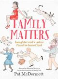 Family Matters : Laughter and Wisdom from the Home Front