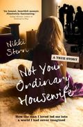 Not Your Ordinary Housewife : How the Man I Loved Led Me into a World I Had Never Imagined