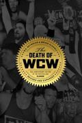 The Death of WCW: 10th Anniversary Edition of the Bestselling Classic Revised and Expanded