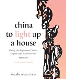China to Light Up a House, Volume I: Mainly Mid-Eighteenth Century English and French Porcelain