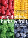 Vegetables, Herbs and Fruit: An Illustrated Encyclopedia