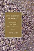 From Tolerance to Tyranny : A Cautionary Tale from Fifteenth Century Spain