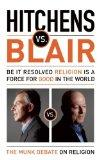 Hitchens vs. Blair: Be It Resolved Religion Is a Force for Good in the World (The Munk Debates)