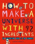 How to Make a Universe with 92 Ingredients : An Electrifying Guide to the Elements