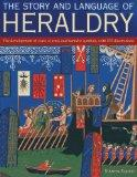 Story and Language of Heraldry: The development of coats of arms and heraldic symbols, with ...