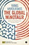 The Global Minotaur: America, The True Origins of the Financial Crisis and the Future of the...