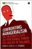 Confronting Managerialism: How the Business Elite and Their Schools Threw Our Lives Out of B...