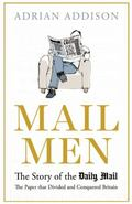 Mail Men : The Story of the Daily Mail - the Paper That Divided and Conquered Britain