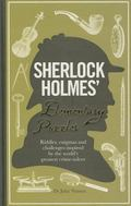 Sherlock Holmes' Elementary Puzzle Book : Riddles, Enigmas and Challenges Inspired by the Wo...