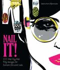 Nail It! : 100 Step-By-Step DIY Designs for Fashion-Forward Nails
