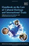 Handbook on the Law of Cultural Heritage and International Trade (Research Handbooks on Glob...