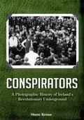 Conspirators: : A Photographic History of Ireland's Revolutionary Underground