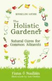 The Holistic Gardener: Natural Cures for Common Ailments