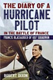 Diary of a Hurricane Pilot in the Battle of France : Francis Blackadder of 607 Squadron