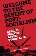 Welcome to the Desert of Post-Communism : Radical Politics after Yugoslavia