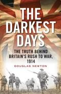 Darkest Days : The Truth Behind Britain's Rush to War 1914