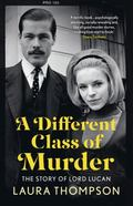 Different Class of Murder : The Mysterious Case of Lord Lucan