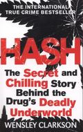 Hash: The Secret and Chilling Story Behind the Drug's Deadly Underworld