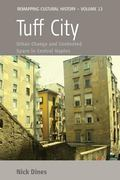 Tuff City : Urban Change and Contested Space in Central Naples