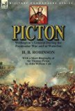 Picton: Wellington's General During the Peninsular War and at Waterloo by H. B. Robinson and...