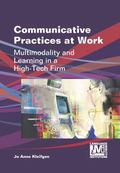 Communicative Practices at Work : Multimodality and Learning in a High-Tech Firm