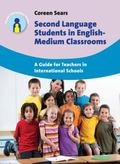 Second Language Students in English-Medium Classrooms : A Guide for Teachers in Internationa...