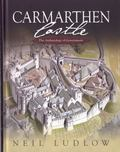 Carmarthen Castle : The Archaeology of Government