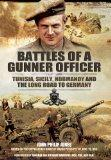 Battles of a Gunner Officer: Tunisia, Sicily, Normandy, and the Long Road to Germany