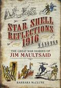 Star Shell Reflections 1916 : The Great War Diaries of Jim Maultsaid