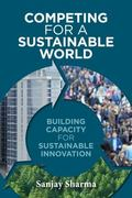 Competing for a Sustainable World : Building Capacity for Sustainable Innovation