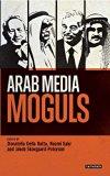 Arab Media Moguls (Library of Modern Middle East Studies)