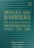 Bridges and Barriers The European Union's Mediterranean Policy, 1961-1998