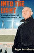 Into the Light : A Complete History of Sunderland Football Club