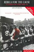 Rebels for the Cause The Alternative History of Arsenal Football Club