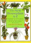 New Houseplants A-Z: Everything You Need to Know to Identify, Choose and Care for the 350 Mo...