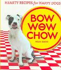 Bow Wow Chow Hearty Recipes for Happy Dogs
