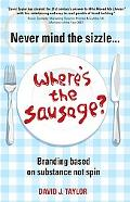 Never Mind the Sizzle...Where's the Sausage: Branding based on substance not spin