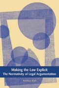 Making the Law Explicit: The Normativity of Legal Argumentation