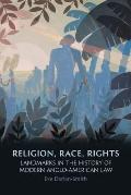 Religion, Racism, Rights : Landmarks in the History of Modern Anglo-American Law