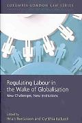 Regulating Labour in the Wake of Globalisation