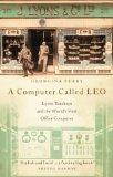 Computer Called Leo: Lyons Tea Shops and the World's First Office Computer - Georgina Ferry ...