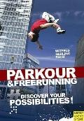The Ultimate Parkour and Freerunning: Discover Your Possibilities