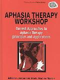 Aphasia Therapy Workshop Current Approaches to Aphasia Therapy - Principles And Applications