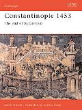 Constantinople 1453 The End of Byzantium